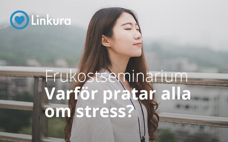 """Frukostseminarium """"Varför pratar alla om stress?"""""""